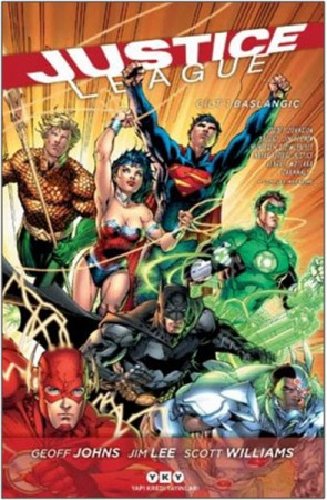 Justice League Cilt 1 - Başlangıç Geoff Johns Johns, Scott Williams, Jim Lee